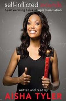 Self-Inflicted Wounds: Heartwarming Tales of Epic Humiliation, Aisha Tyler