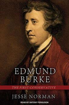 Edmund Burke: The First Conservative, Jesse Norman