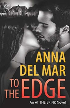 To the Edge: (At the Brink, #2), Anna del Mar
