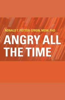 Angry All the Time: An Emergency Guide to Anger Control, MSW Potter-Efron