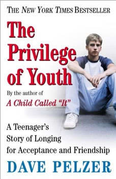 The Privilege of Youth: A Teenager's Story of Longing for Acceptance and Friendship, Dave Pelzer