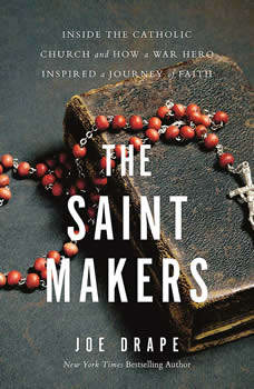 The Saint Makers: Inside the Catholic Church and How a War Hero Inspired a Journey of Faith, Joe Drape