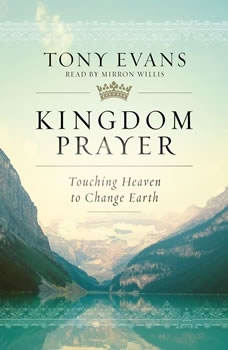 Kingdom Prayer: Touching Heaven to Change Earth Touching Heaven to Change Earth, Tony Evans