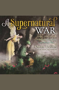 A Supernatural War: Magic, Divination, and Faith during the First World War, Owen Davies