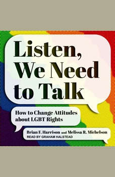 Listen, We Need to Talk: How to Change Attitudes about LGBT Rights How to Change Attitudes about LGBT Rights, Brian F. Harrison
