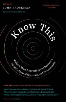 Know This: Today's Most Interesting and Important Scientific Ideas, Discoveries, and Developments Today's Most Interesting and Important Scientific Ideas, Discoveries, and Developments, John Brockman