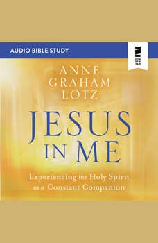 Jesus in Me: Audio Bible Studies: Experiencing the Holy Spirit as a Constant Companion, Anne Graham Lotz