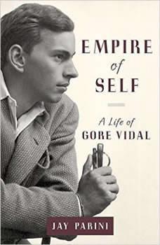 Empire of Self: A Life of Gore Vidal, Jay Parini
