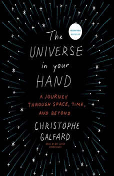 The Universe in Your Hand: A Journey through Space, Time, and Beyond, Christophe Galfard