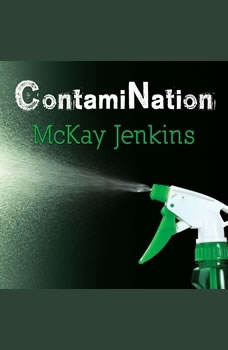 ContamiNation: My Quest to Survive in a Toxic World, McKay Jenkins