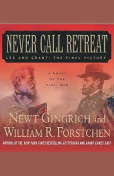 Never Call Retreat: Lee and Grant: The Final Victory, Newt Gingrich