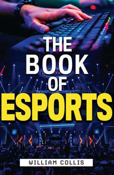 The Book of Esports: The Definitive Guide to Competitive Video Games, William  Collis