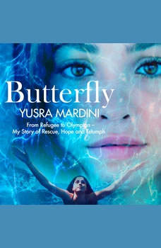Butterfly: From Refugee to Olympian - My Story of Rescue, Hope, and Triumph, Yusra Mardini