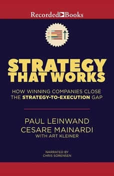 Strategy That Works: How Winning Companies Close the Strategy-To-Execution Gap, Paul Leinwand