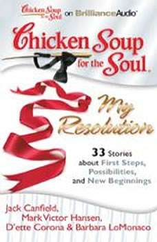 Chicken Soup for the Soul: My Resolution - 33 Stories about First Steps, Possibilities, and New Beginnings, Jack Canfield