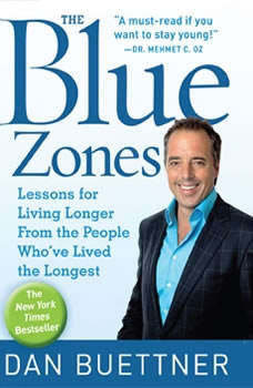 The Blue Zones: Lessons for Living Longer From the People Who've Lived the Longest, Dan Buettner