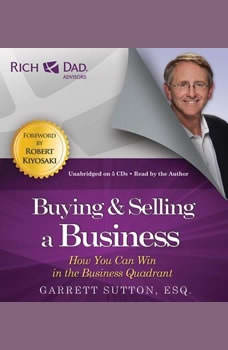 Rich Dad Advisors: Buying and Selling a Business: How You Can Win in the Business Quadrant, Garrett Sutton