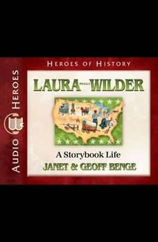 Laura Ingalls Wilder: A Storybook Life, Janet Benge