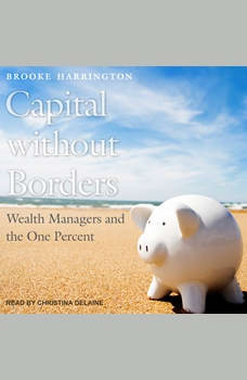 Capital Without Borders: Wealth Managers and the One Percent, Brooke Harrington