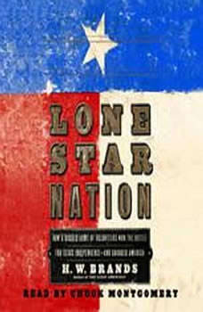 Lone Star Nation: How a Ragged Army of Courageous Volunteers Won the Battle for Texas Independence, H. W. Brands