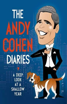 The Andy Cohen Diaries: A Deep Look at a Shallow Year, Andy Cohen
