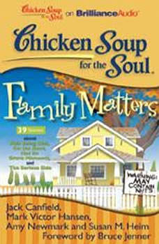 Chicken Soup for the Soul: Family Matters - 39 Stories about Kids Being Kids, On the Road, Not So Grave Moments, and The Serious Side, Jack Canfield