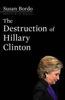 The Destruction of Hillary Clinton, Susan Bordo