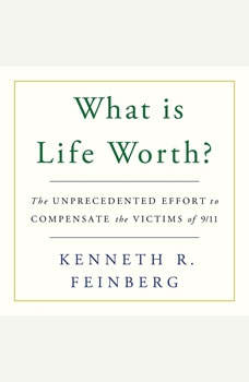 What Is Life Worth?: The Inside Story of the 9/11 Fund and Its Effort to Compensate the Victims of September 11th The Inside Story of the 9/11 Fund and Its Effort to Compensate the Victims of September 11th, Kenneth R. Feinberg