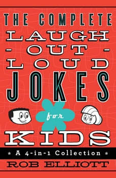 The Complete Laugh-Out-Loud Jokes for Kids: A 4-in-1 Collection A 4-in-1 Collection, Rob Elliott