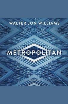 Metropolitan, Walter Jon Williams