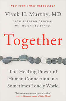 Together: The Healing Power of Human Connection in a Sometimes Lonely World, Vivek H. Murthy