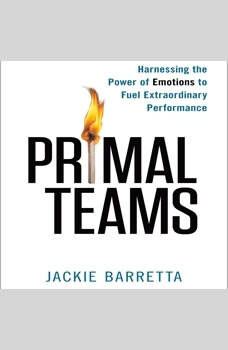 Primal Teams: Harnessing the Power of Emotions to Fuel Extraordinary Performance, Jackie Barretta