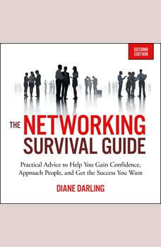 The Networking Survival Guide, Second Edition: Practical Advice to Help You Gain Confidence, Approach People, and Get the Success You Want, Diane Darling