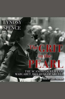 The Grit in the Pearl: The Scandalous Life of Margaret, Duchess of Argyll, Lyndsy Spence