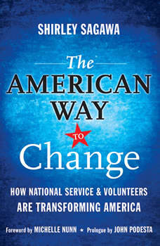 The American Way to Change: How National Service and Volunteers Are Transforming America, Shirley Sagawa