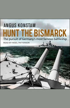 Hunt the Bismarck: The Pursuit of Germany's Most Famous Battleship, Angus Konstam