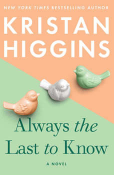 Always the Last to Know, Kristan Higgins