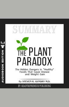 Summary of The Plant Paradox: The Hidden Dangers in Healthy Foods That Cause Disease and Weight Gain by Steven R. Gundry, Readtrepreneur Publishing