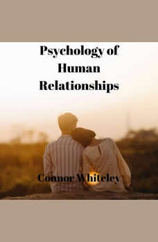Psychology of Human Relationships: An Introductory Series, Connor Whiteley