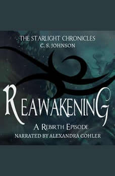 Reawakening: A Rebirth Episode of the Starlight Chronicles: An Epic Fantasy Adventure Series, C. S. Johnson