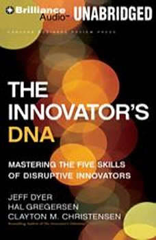 The Innovator's DNA: Mastering the Five Skills of Disruptive Innovators, Jeff Dyer