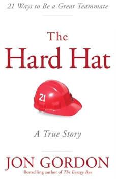 Hard Hat: 21 Ways to Be a Great Teammate, Jon Gordon