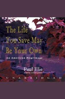 The Life You Save May Be Your Own: An American Pilgrimage, Paul Elie