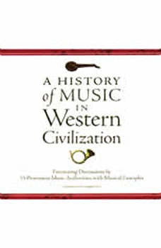 A History of Music in Western Civilization: Fascinating Discussions by 15 Prominent Music Authorities, with Musical Examples Fascinating Discussions by 15 Prominent Music Authorities, with Musical Examples, Various