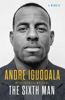 The Sixth Man: A Memoir A Memoir, Andre Iguodala