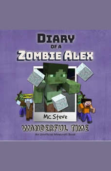 Diary Of A Minecraft Zombie Alex Book 4: Wanderful Time: (An Unofficial Minecraft Book), MC Steve