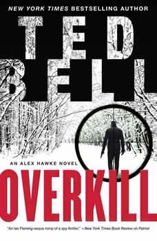 Overkill: An Alex Hawke Novel, Ted Bell