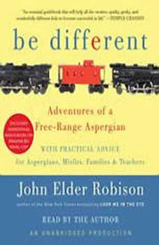 Be Different: Adventures of a Free-Range Aspergian with Practical Advice for Aspergians, Misfits, Families & Teachers Adventures of a Free-Range Aspergian with Practical Advice for Aspergians, Misfits, Families & Teachers, John Elder Robison