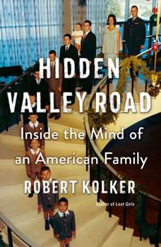 Hidden Valley Road: Inside the Mind of an American Family, Robert Kolker