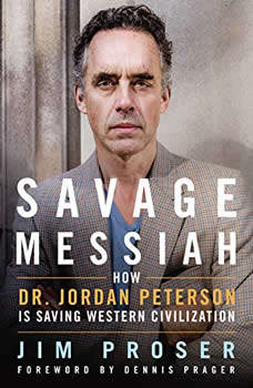 Savage Messiah: How Dr. Jordan Peterson Is Saving Western Civilization, Jim Proser